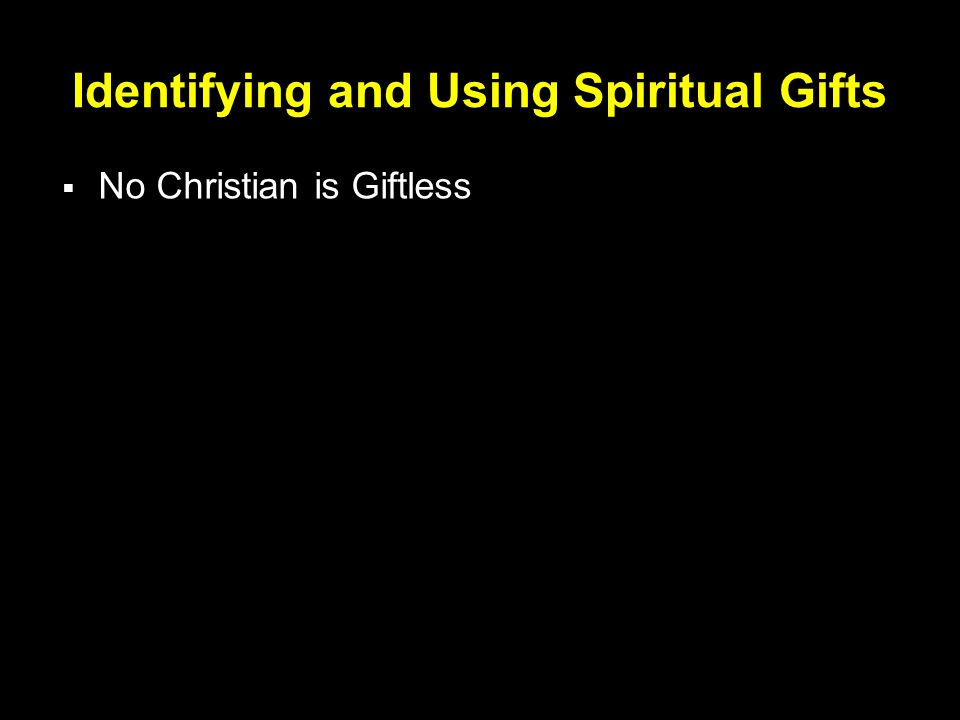 Identifying and Using Spiritual Gifts  No Christian is Giftless