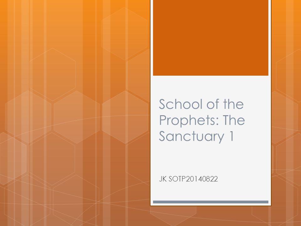 School of the Prophets: The Sanctuary 1 JK SOTP20140822
