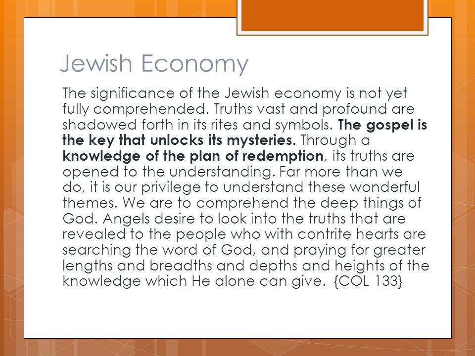 Jewish Economy The significance of the Jewish economy is not yet fully comprehended. Truths vast and profound are shadowed forth in its rites and symb