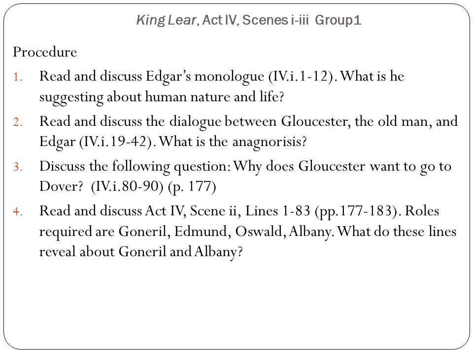 King Lear, Act IV, Scenes i-iii Group1 Procedure 1. Read and discuss Edgar's monologue (IV.i.1-12). What is he suggesting about human nature and life?