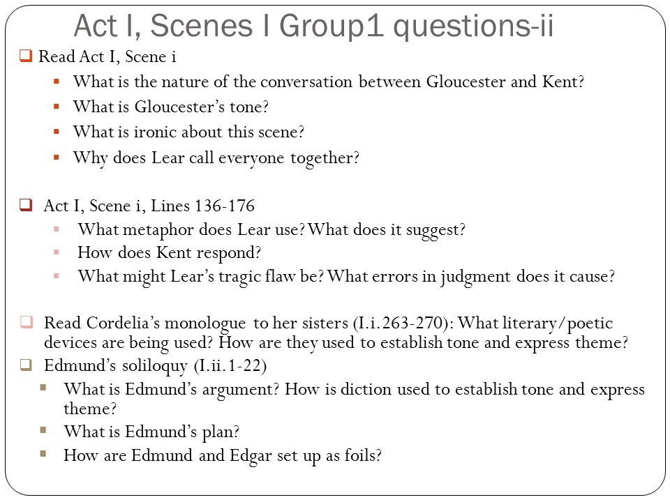 Act I, Scenes I Group1 questions-ii  Read Act I, Scene i  What is the nature of the conversation between Gloucester and Kent?  What is Gloucester's