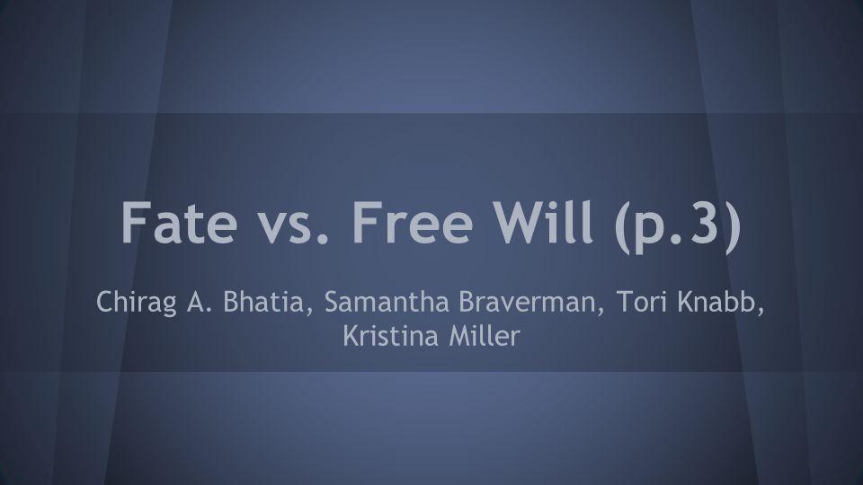 Fate vs. Free Will (p.3) Chirag A. Bhatia, Samantha Braverman, Tori Knabb, Kristina Miller
