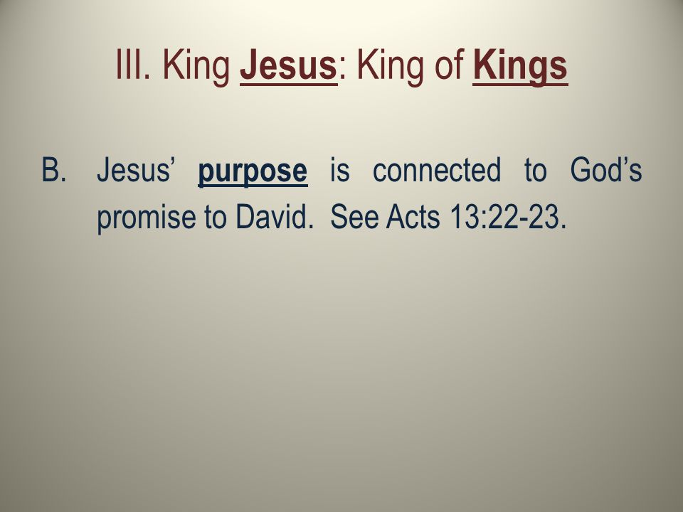 III. King Jesus : King of Kings B.Jesus' purpose is connected to God's promise to David.