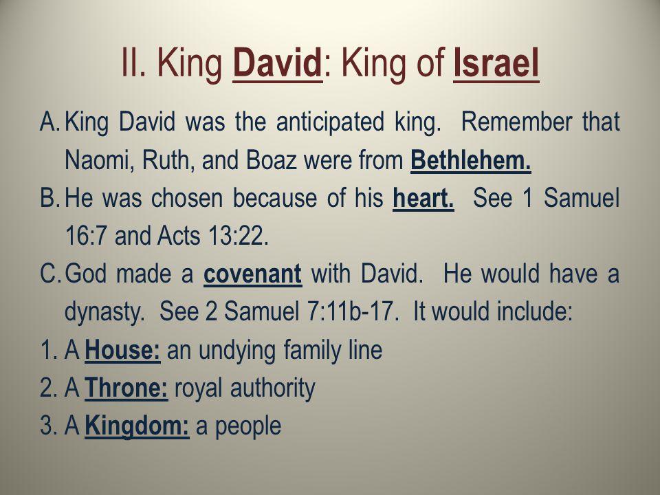II. King David : King of Israel A.King David was the anticipated king.