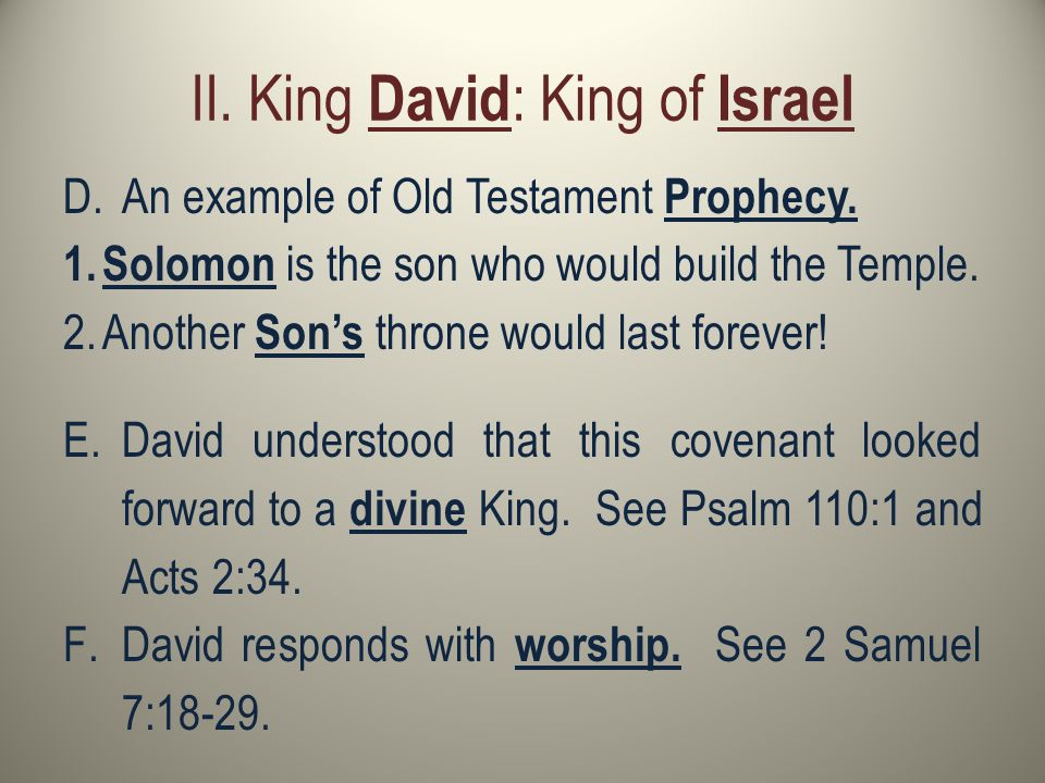II. King David : King of Israel D.An example of Old Testament Prophecy.