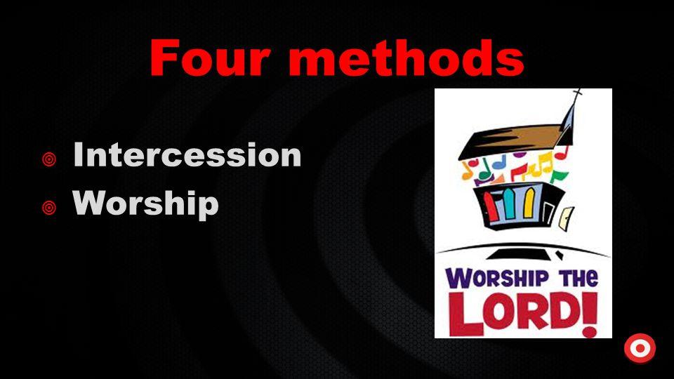 Four methods  Intercession  Worship