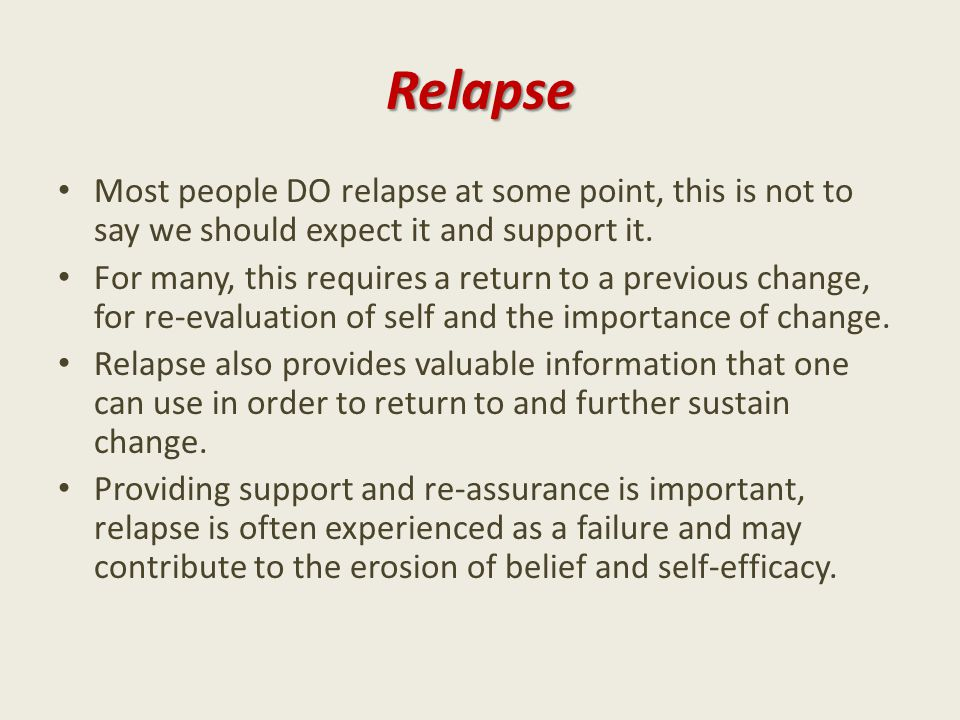 Relapse Most people DO relapse at some point, this is not to say we should expect it and support it.
