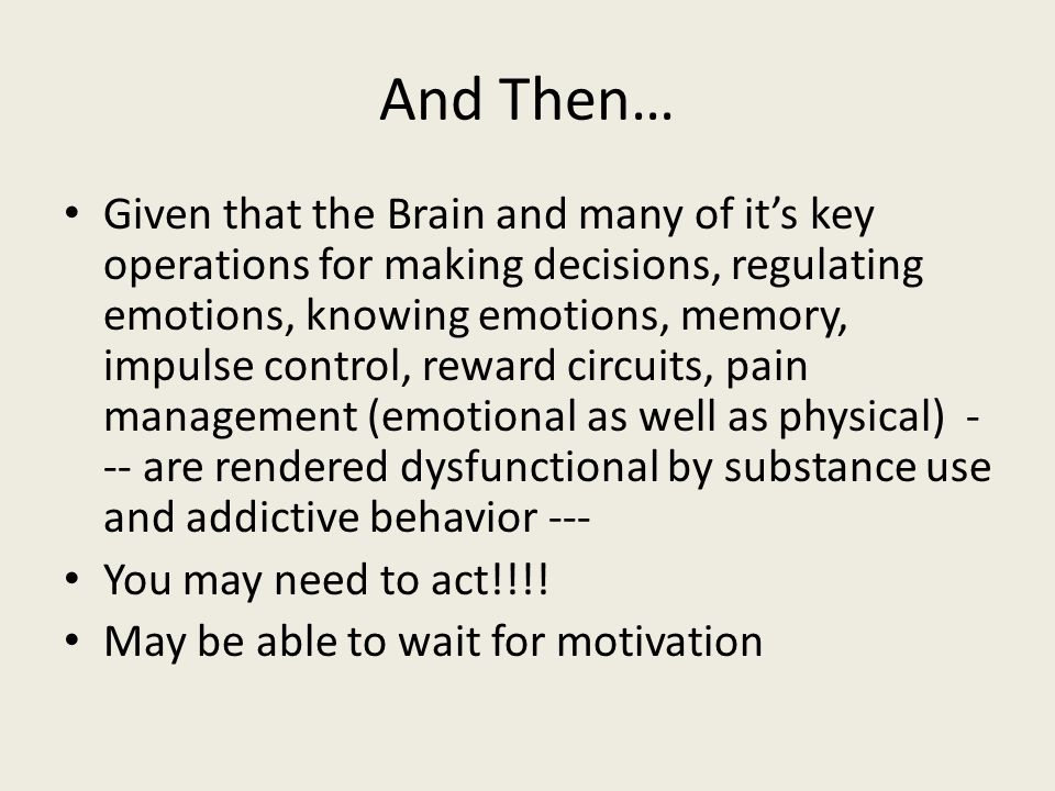 And Then… Given that the Brain and many of it's key operations for making decisions, regulating emotions, knowing emotions, memory, impulse control, r