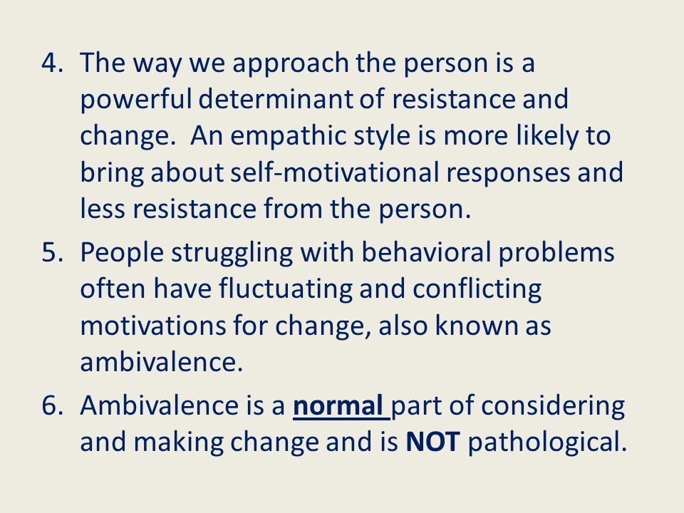 4.The way we approach the person is a powerful determinant of resistance and change.