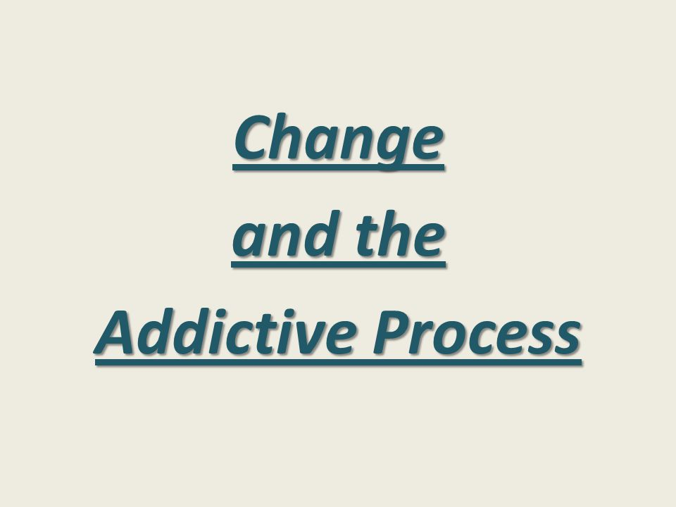 Change and the Addictive Process