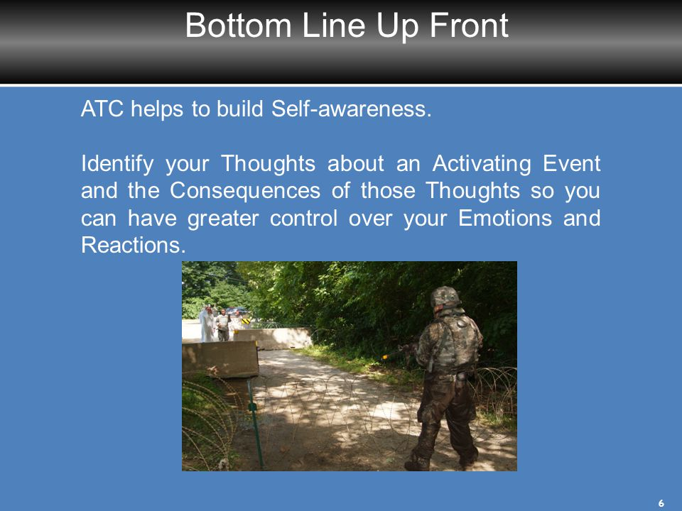 ATC Model Consequences: ER E: Emotions R: Reactions Consequences: ER E: Emotions R: Reactions Thoughts Your interpretations of the Activating Event; what you say to yourself Activating Event The trigger: a challenge, adversity, or positive event 7