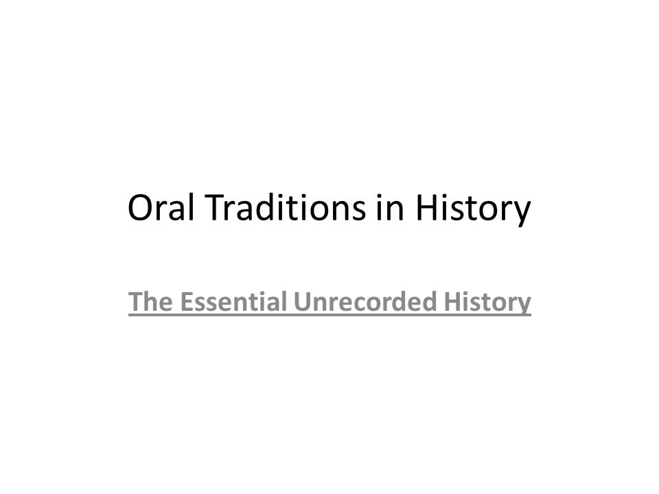 Oral Traditions in History The Essential Unrecorded History