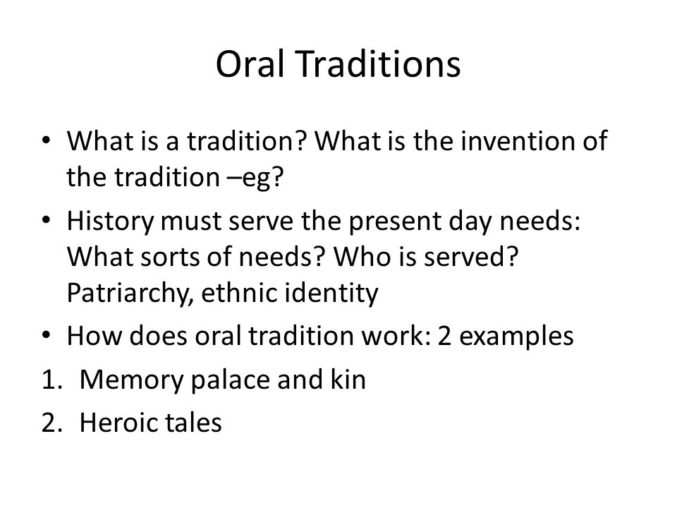 Oral Traditions Many societies do not, or did not have developed literacy or literature.