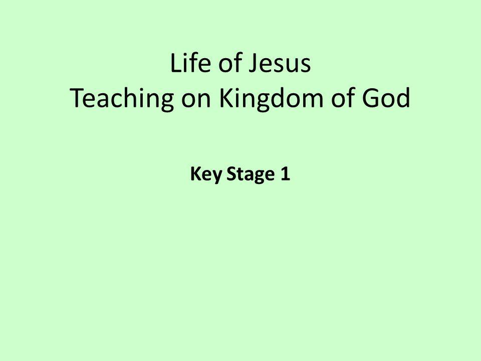 Life of Jesus Teaching on Kingdom of God Key Stage 1