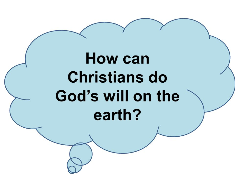 How can Christians do God's will on the earth?