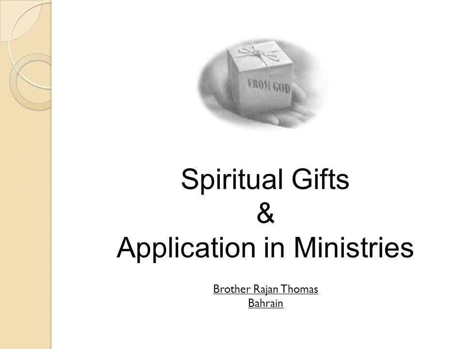 Spiritual Gifts & Application in Ministries Brother Rajan Thomas Bahrain