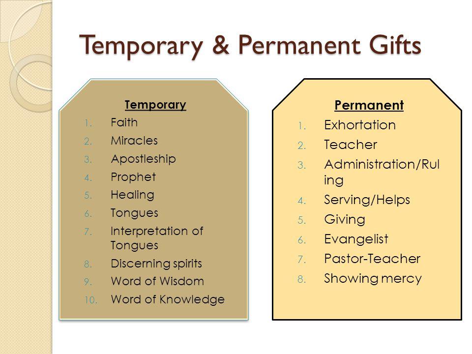 Temporary & Permanent Gifts Temporary 1.Faith 2. Miracles 3.