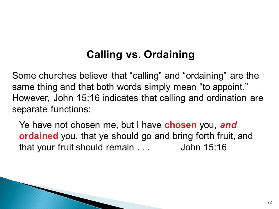 "Calling vs. Ordaining Some churches believe that ""calling"" and ""ordaining"" are the same thing and that both words simply mean ""to appoint."" However, J"