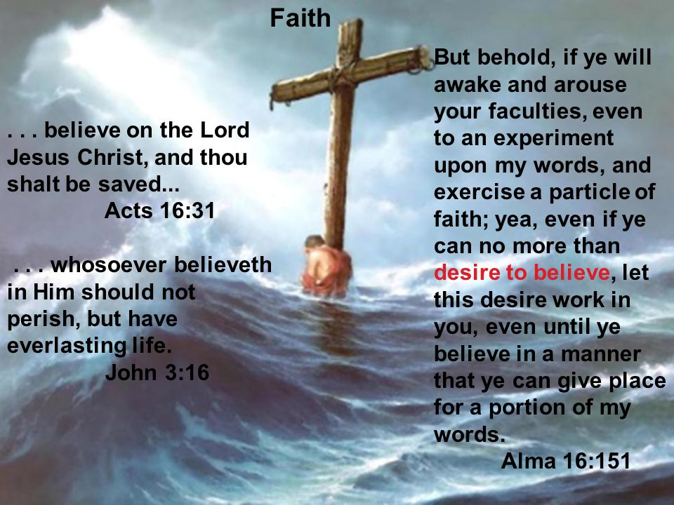 42... believe on the Lord Jesus Christ, and thou shalt be saved... Acts 16:31... whosoever believeth in Him should not perish, but have everlasting li