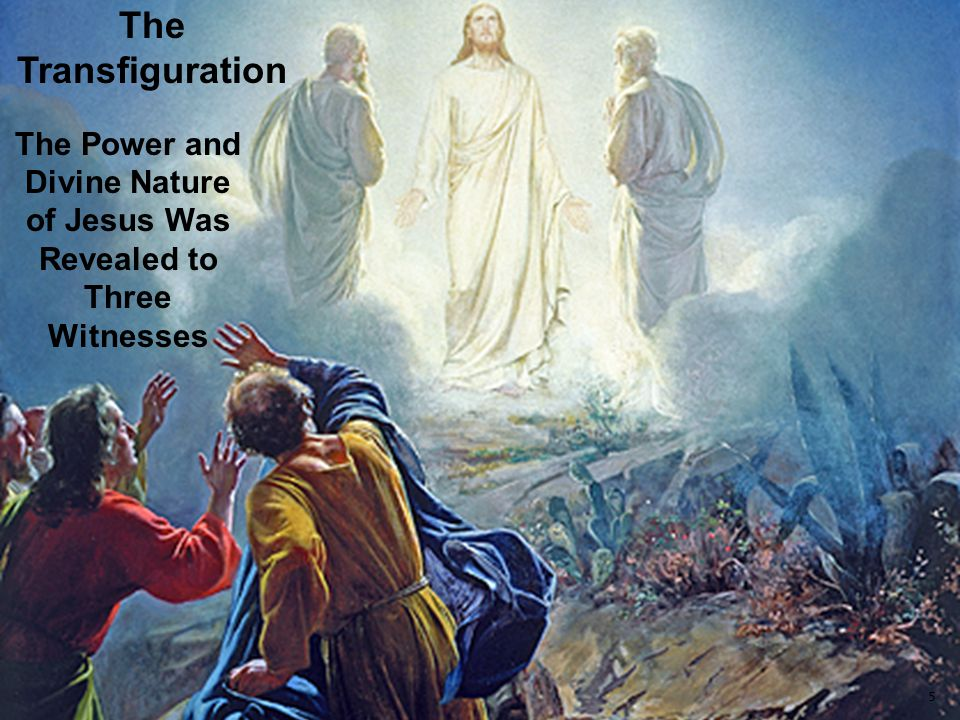 The Power and Divine Nature of Jesus Was Revealed to Three Witnesses The Transfiguration 5