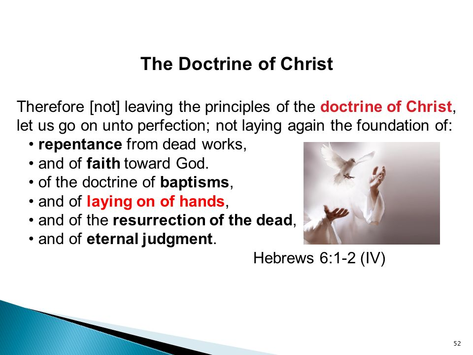 The Doctrine of Christ Therefore [not] leaving the principles of the doctrine of Christ, let us go on unto perfection; not laying again the foundation