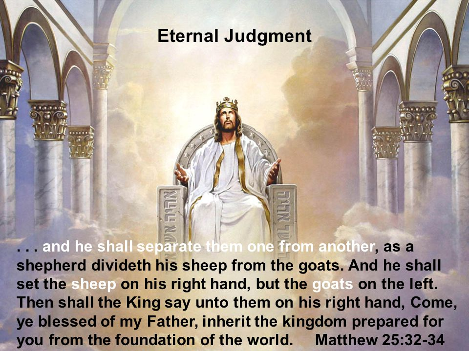 67... and he shall separate them one from another, as a shepherd divideth his sheep from the goats. And he shall set the sheep on his right hand, but
