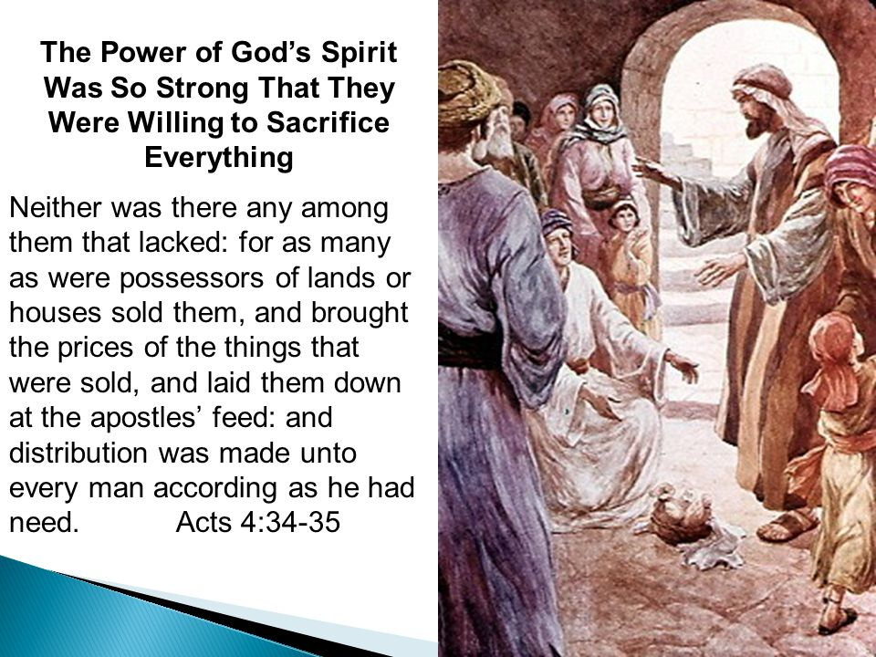 The Power of God's Spirit Was So Strong That They Were Willing to Sacrifice Everything Neither was there any among them that lacked: for as many as we
