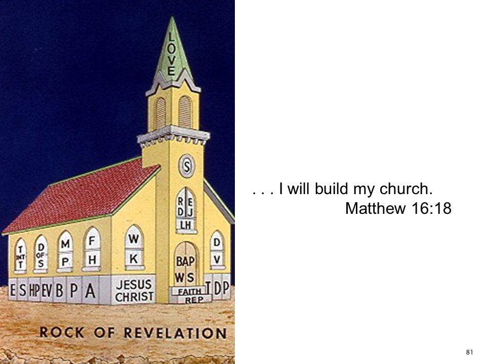 81... I will build my church. Matthew 16:18