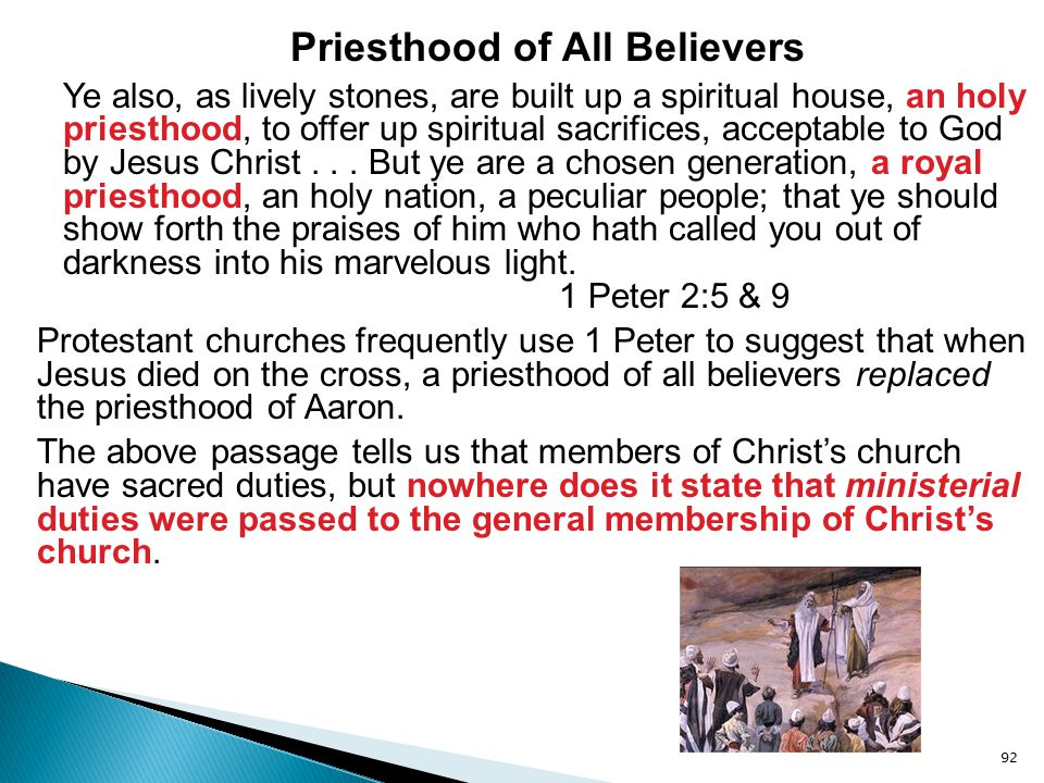 92 Priesthood of All Believers Ye also, as lively stones, are built up a spiritual house, an holy priesthood, to offer up spiritual sacrifices, accept