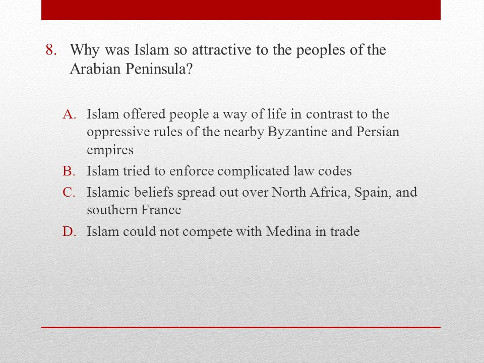 8.Why was Islam so attractive to the peoples of the Arabian Peninsula.
