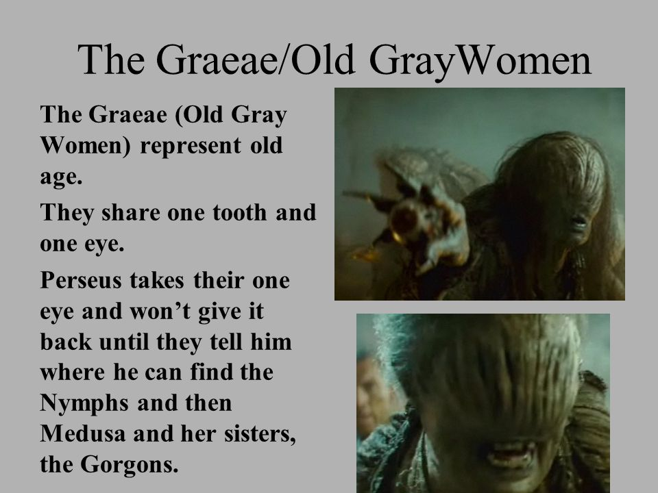The Graeae/Old GrayWomen The Graeae (Old Gray Women) represent old age.