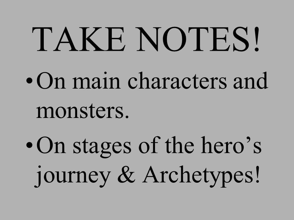 TAKE NOTES! On main characters and monsters. On stages of the hero's journey & Archetypes!