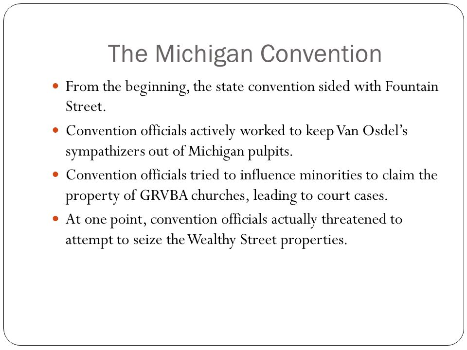 The Michigan Convention From the beginning, the state convention sided with Fountain Street.