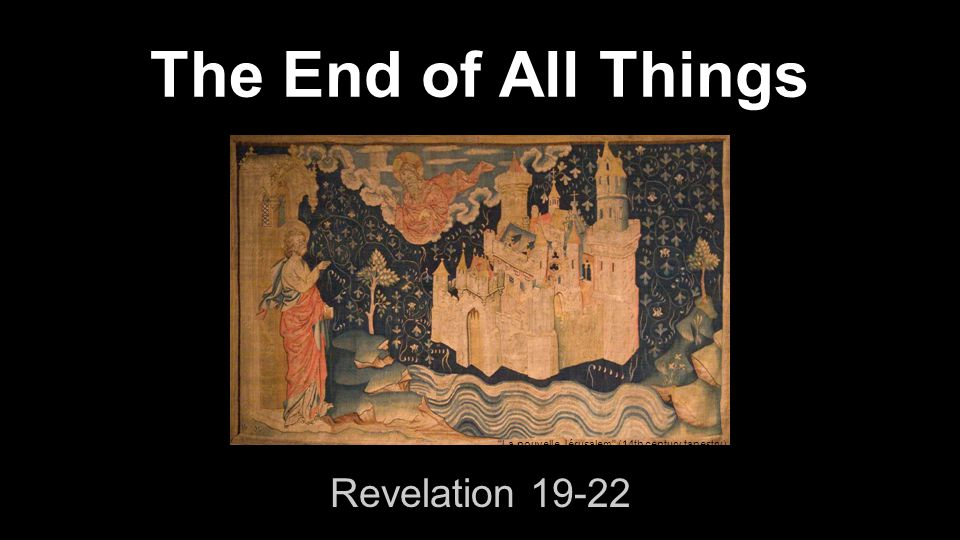 The End of All Things Revelation 19-22