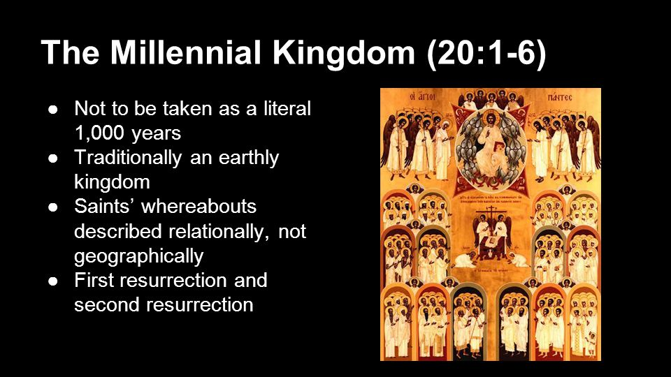 The Millennial Kingdom (20:1-6) ●Not to be taken as a literal 1,000 years ●Traditionally an earthly kingdom ●Saints' whereabouts described relationall