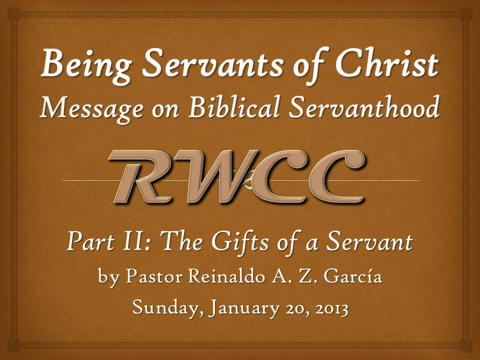 Part II: The Gifts of a Servant by Pastor Reinaldo A. Z. García Sunday, January 20, 2013