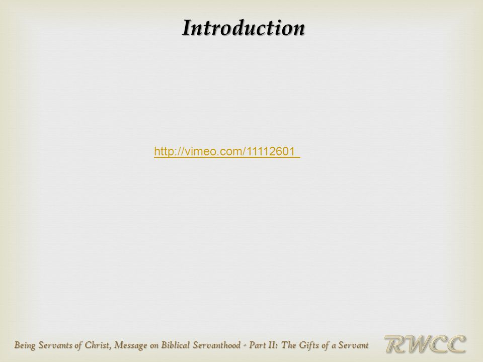 Being Servants of Christ, Message on Biblical Servanthood - Part II: The Gifts of a Servant Introduction http://vimeo.com/11112601
