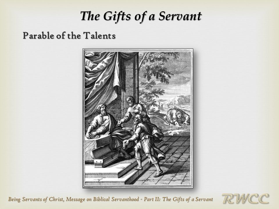 Being Servants of Christ, Message on Biblical Servanthood - Part II: The Gifts of a Servant The Gifts of a Servant Parable of the Talents