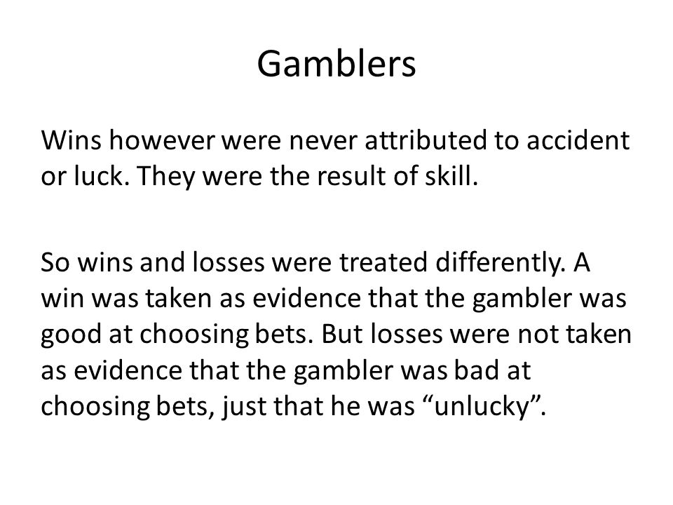 Gamblers Wins however were never attributed to accident or luck.