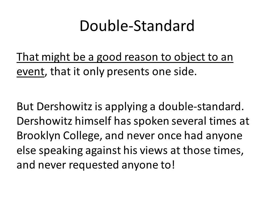 Double-Standard That might be a good reason to object to an event, that it only presents one side.