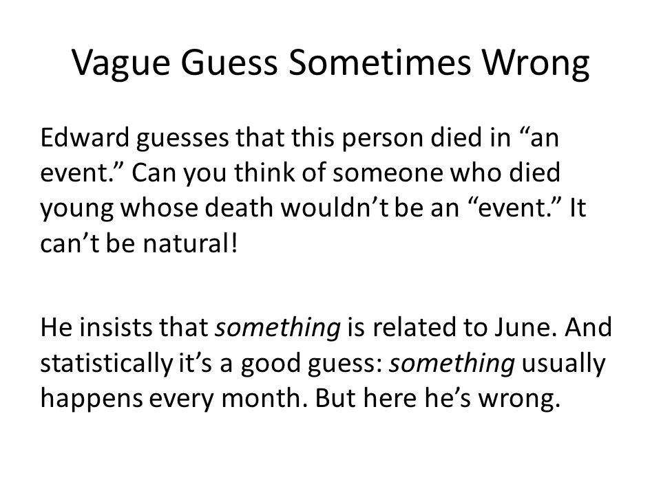 Vague Guess Sometimes Wrong Edward guesses that this person died in an event. Can you think of someone who died young whose death wouldn't be an event. It can't be natural.