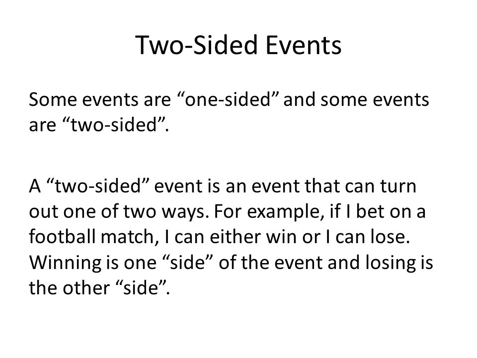 Two-Sided Events Some events are one-sided and some events are two-sided .