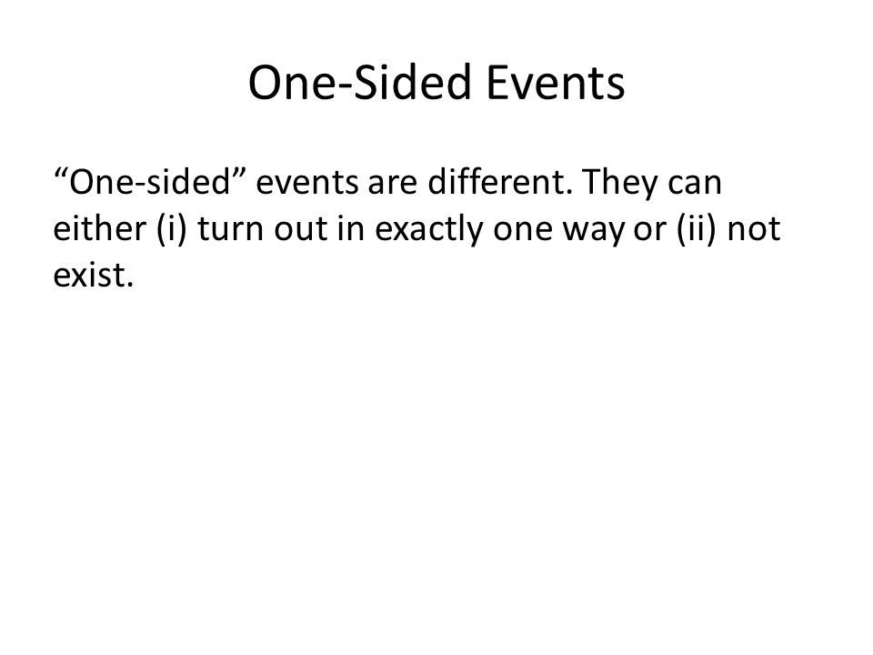 One-Sided Events One-sided events are different.