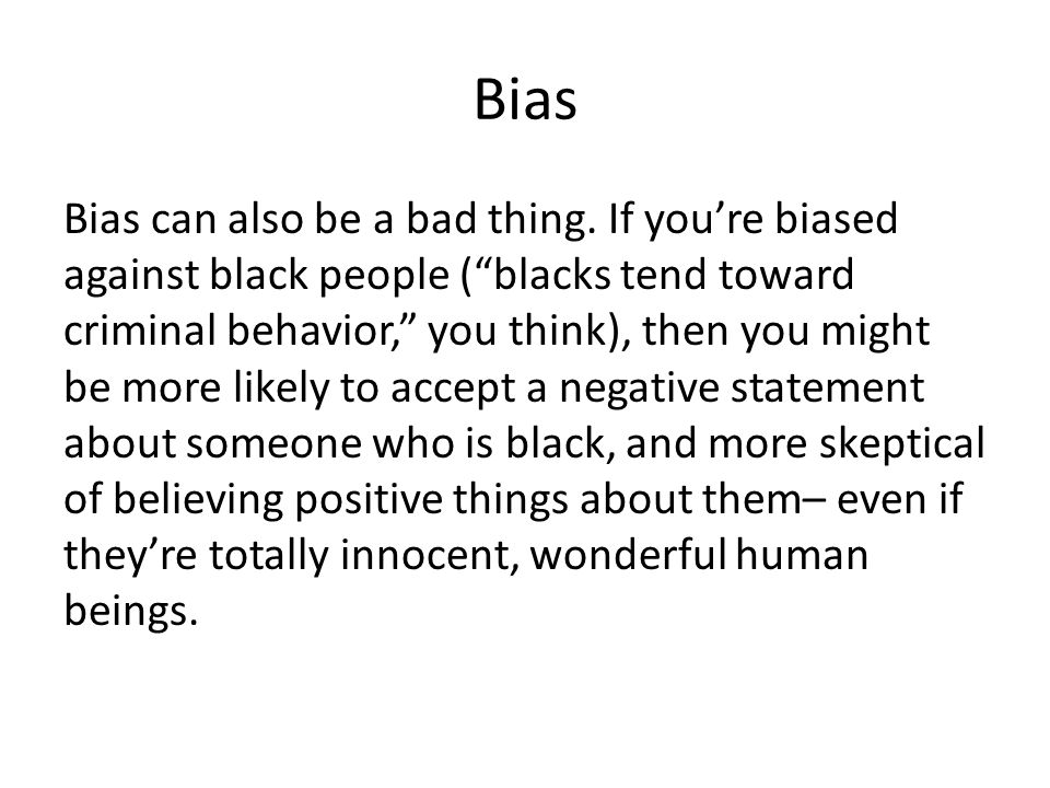 Bias Bias can also be a bad thing.