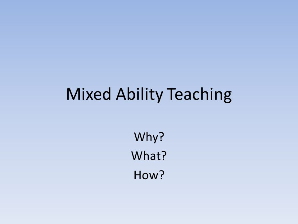 Mixed Ability Teaching Why What How