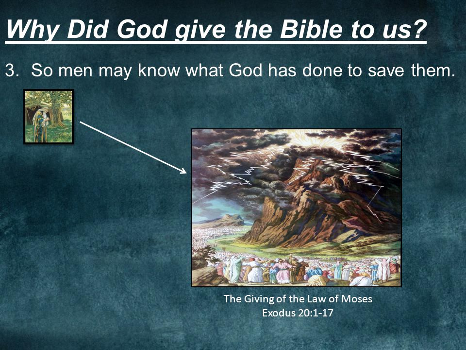 Why Did God give the Bible to us? 3.So men may know what God has done to save them. The Giving of the Law of Moses Exodus 20:1-17