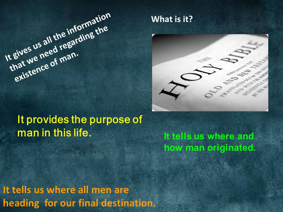 It gives us all the information that we need regarding the existence of man.