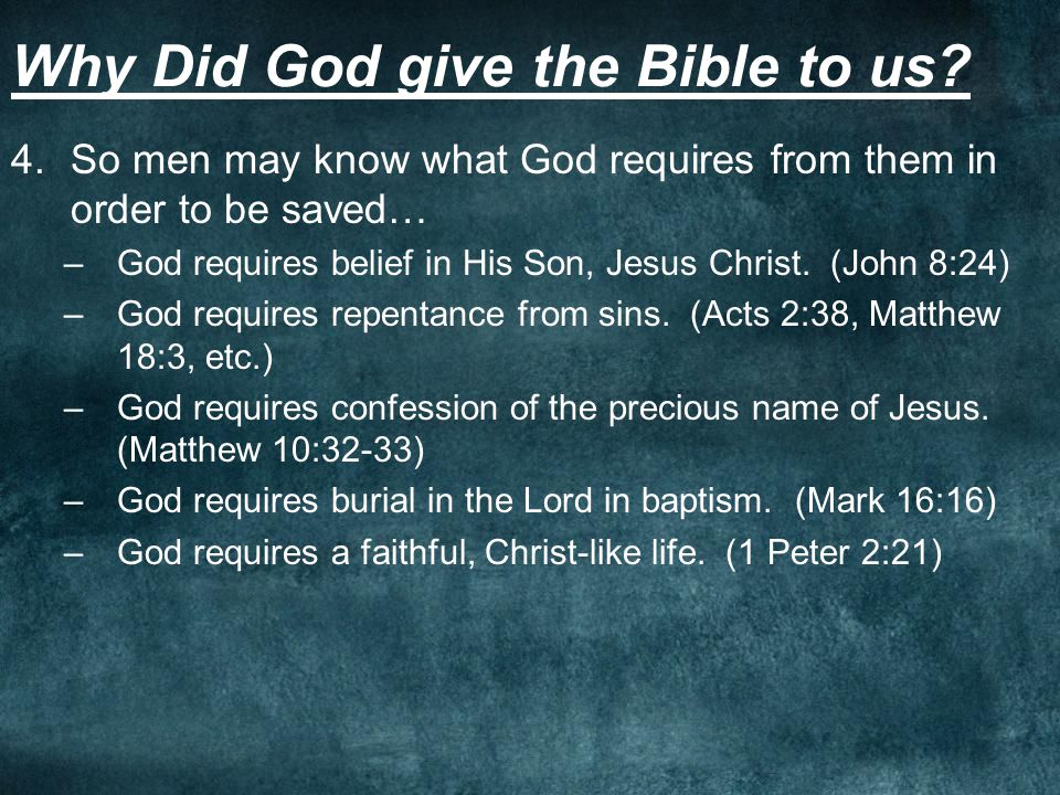 Why Did God give the Bible to us? 4.So men may know what God requires from them in order to be saved… –God requires belief in His Son, Jesus Christ. (