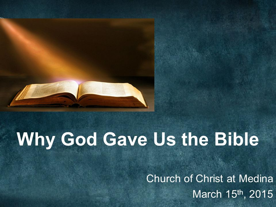 Why God Gave Us the Bible Church of Christ at Medina March 15 th, 2015