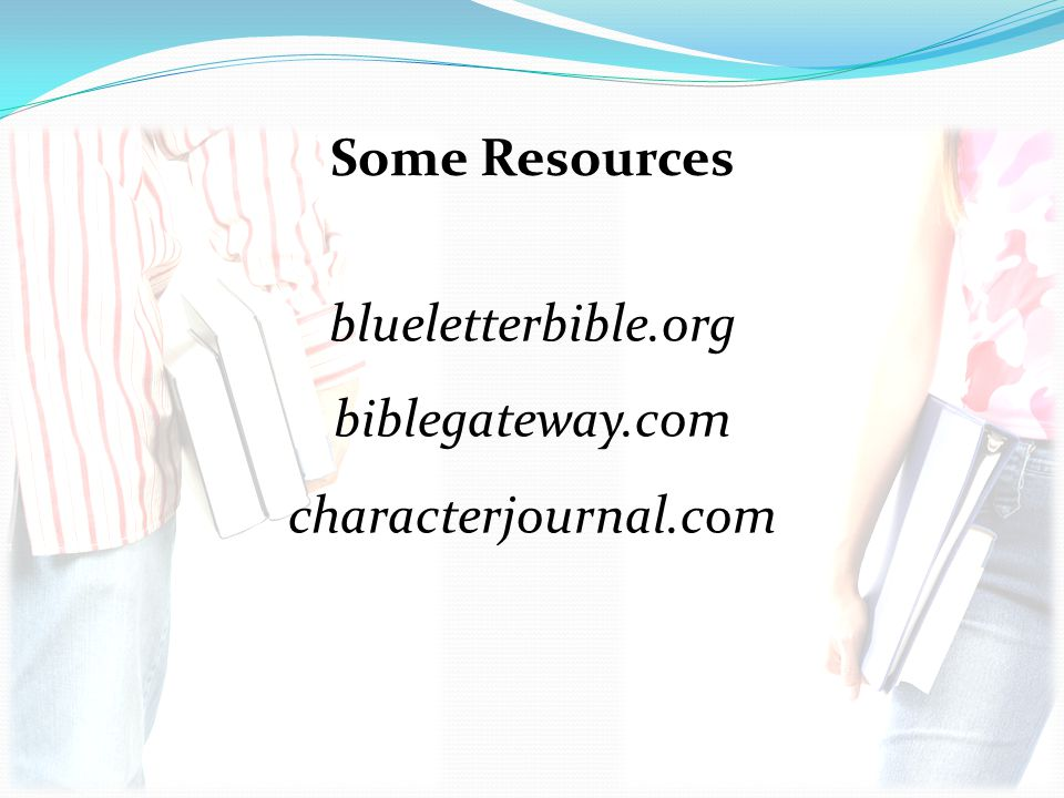 Some Resources blueletterbible.org biblegateway.com characterjournal.com